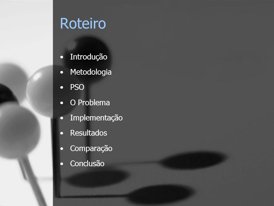 Roteiro Introdução Metodologia PSO O Problema Implementação Resultados