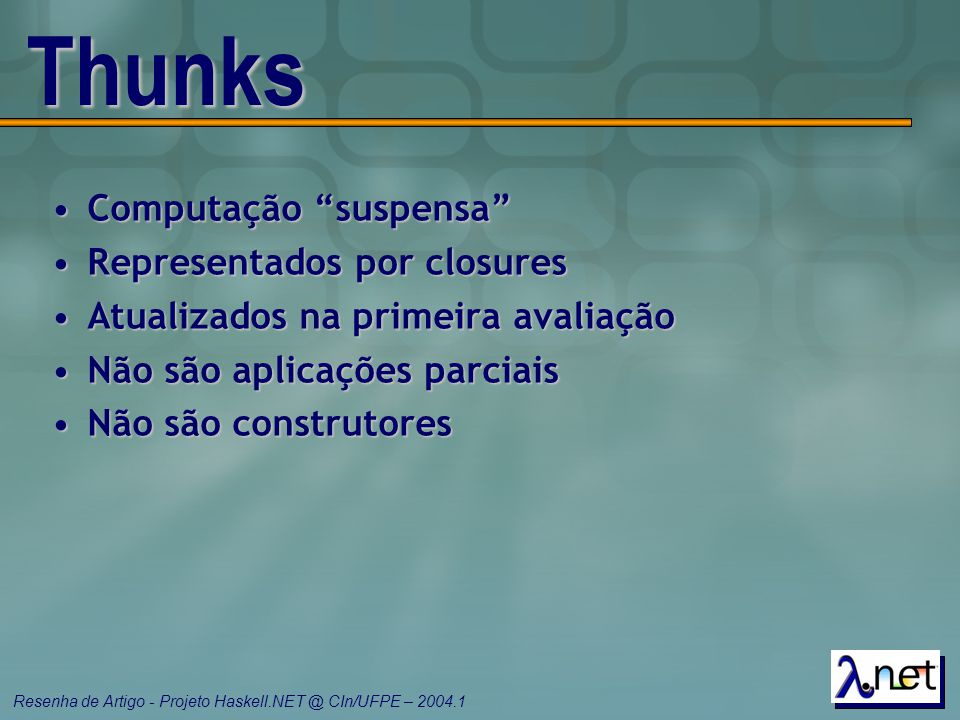 Thunks Computação suspensa Representados por closures