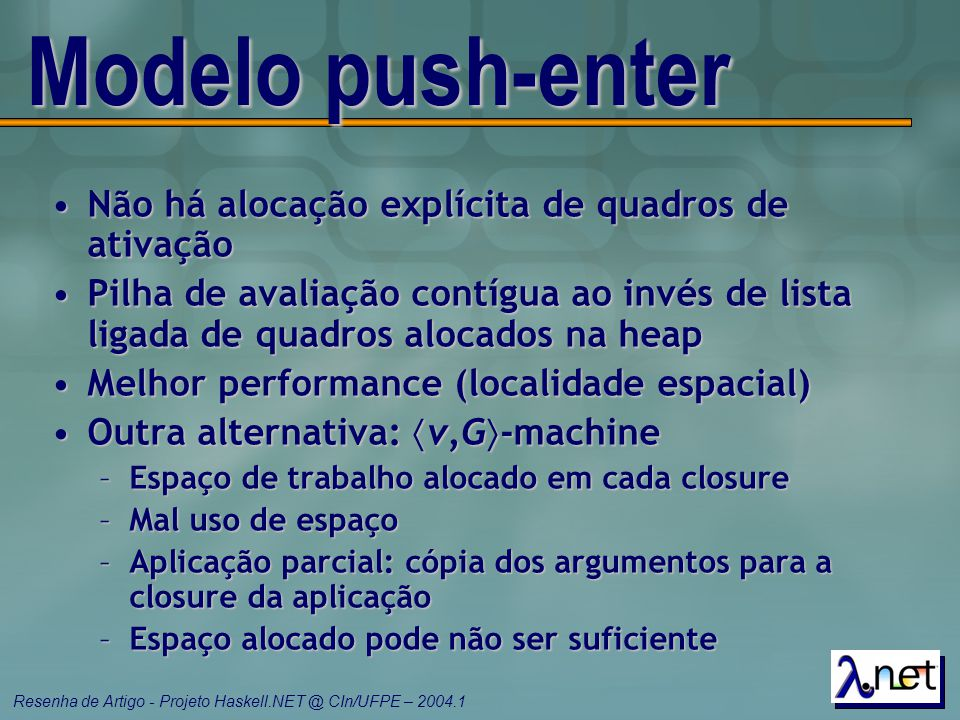 Modelo push-enter Não há alocação explícita de quadros de ativação