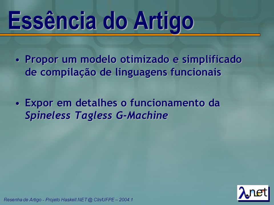 Essência do Artigo Propor um modelo otimizado e simplificado de compilação de linguagens funcionais.