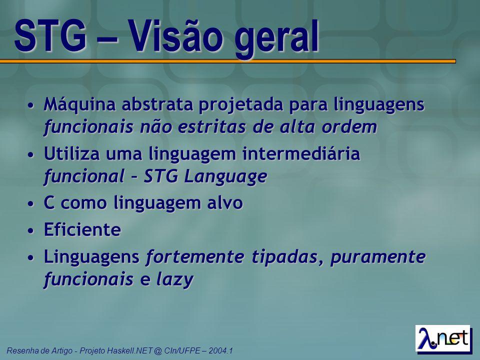STG – Visão geral Máquina abstrata projetada para linguagens funcionais não estritas de alta ordem.