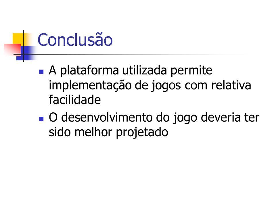 Conclusão A plataforma utilizada permite implementação de jogos com relativa facilidade.