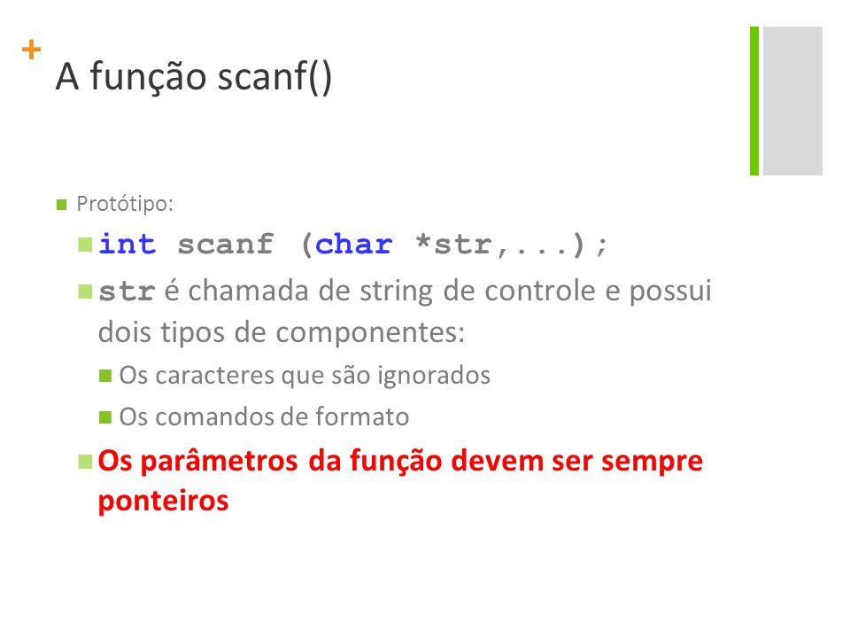 A função scanf() int scanf (char *str,...);