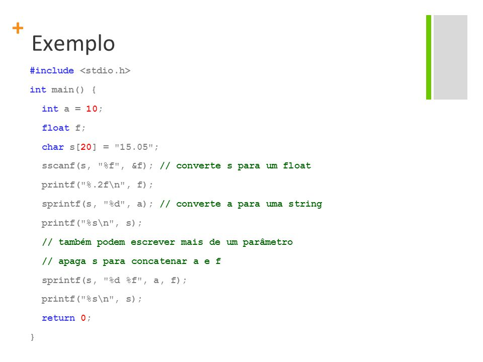 Exemplo #include <stdio.h> int main() { int a = 10; float f;