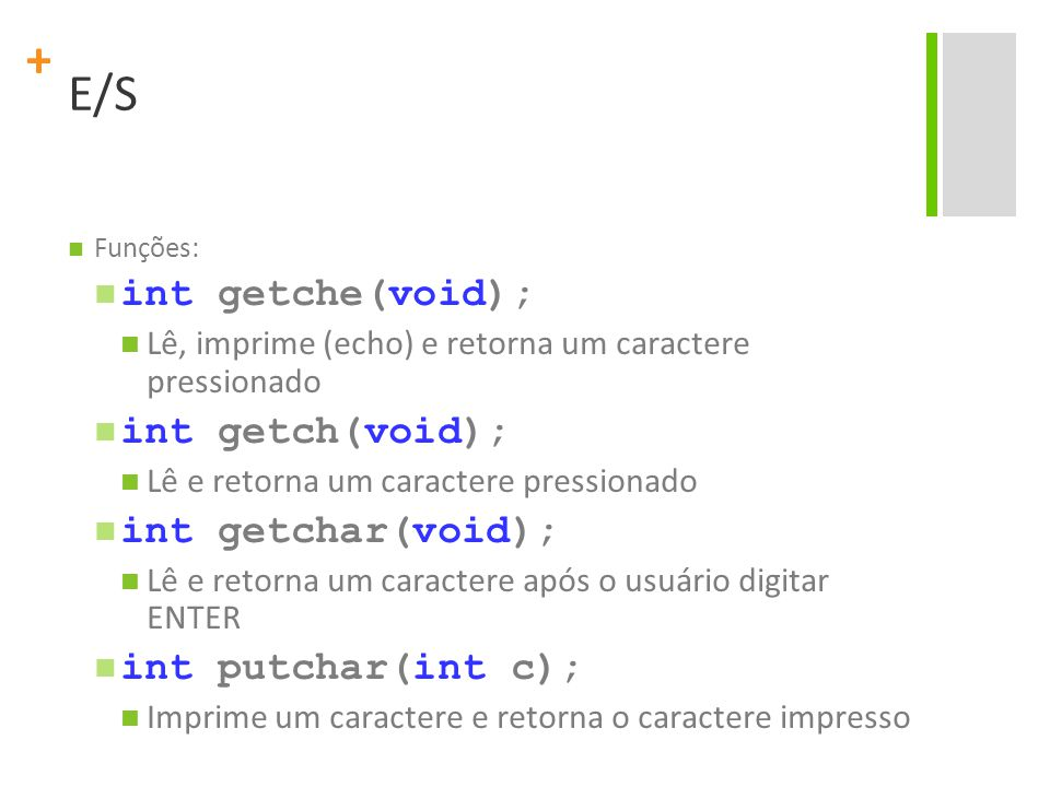 E/S int getche(void); int getch(void); int getchar(void);