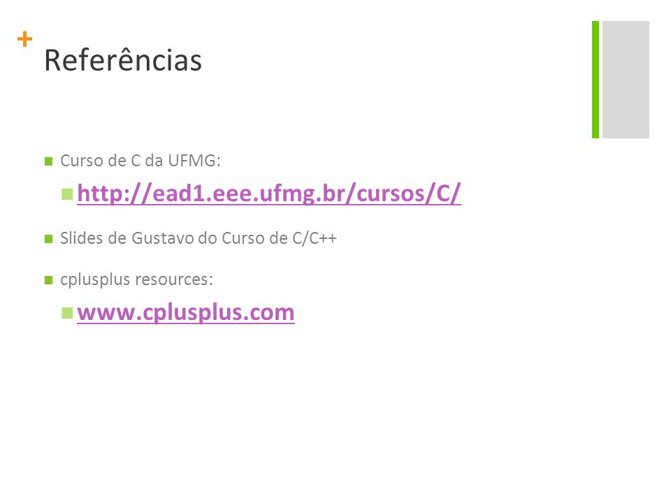 Referências http://ead1.eee.ufmg.br/cursos/C/ www.cplusplus.com