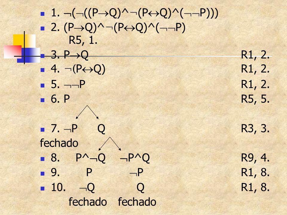 1. (((PQ)^¬(PQ)^(P)))