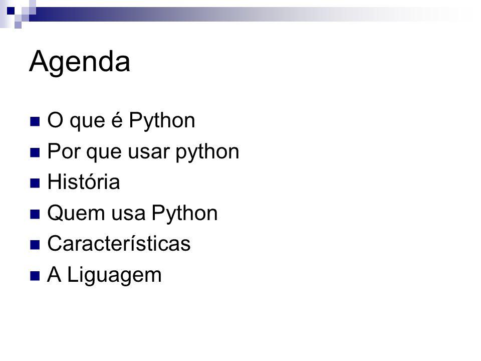 Agenda O que é Python Por que usar python História Quem usa Python