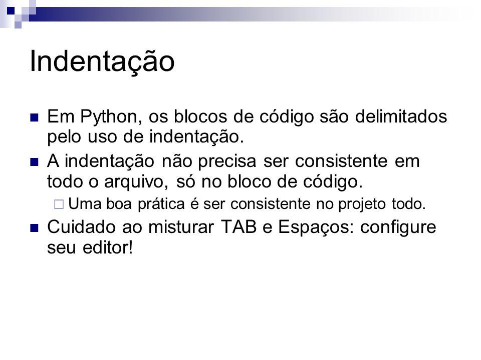 Indentação Em Python, os blocos de código são delimitados pelo uso de indentação.