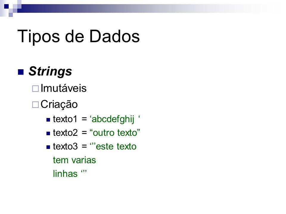 Tipos de Dados Strings Imutáveis Criação texto1 = 'abcdefghij '