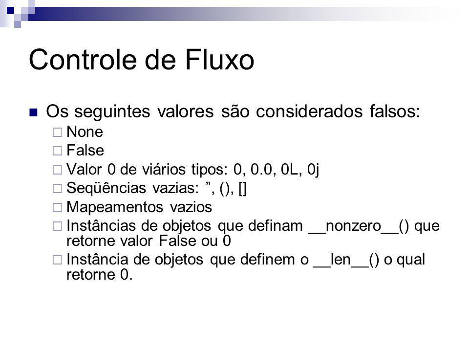 Controle de Fluxo Os seguintes valores são considerados falsos: None