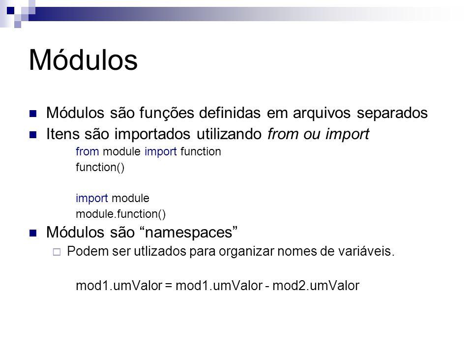 Módulos Módulos são funções definidas em arquivos separados