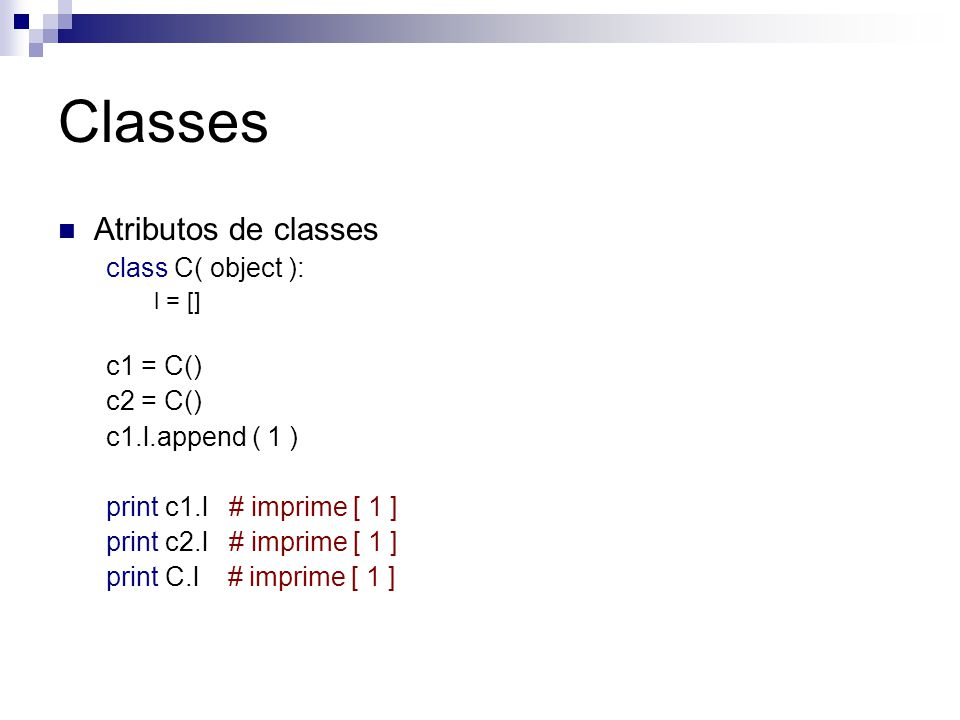Classes Atributos de classes class C( object ): c1 = C() c2 = C()