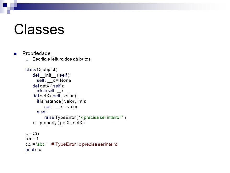Classes Propriedade Escrita e leitura dos atributos class C( object ):