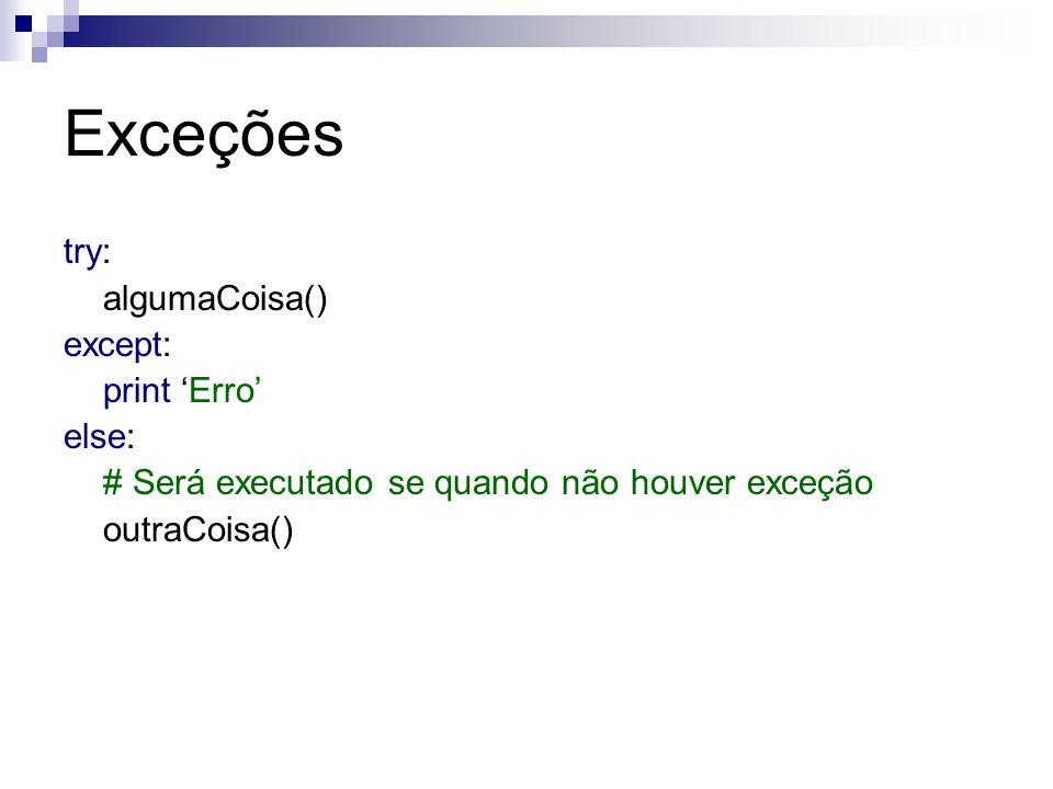 Exceções try: algumaCoisa() except: print 'Erro' else: