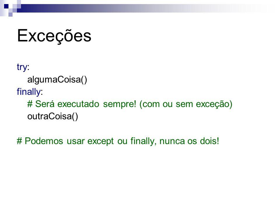 Exceções try: algumaCoisa() finally: