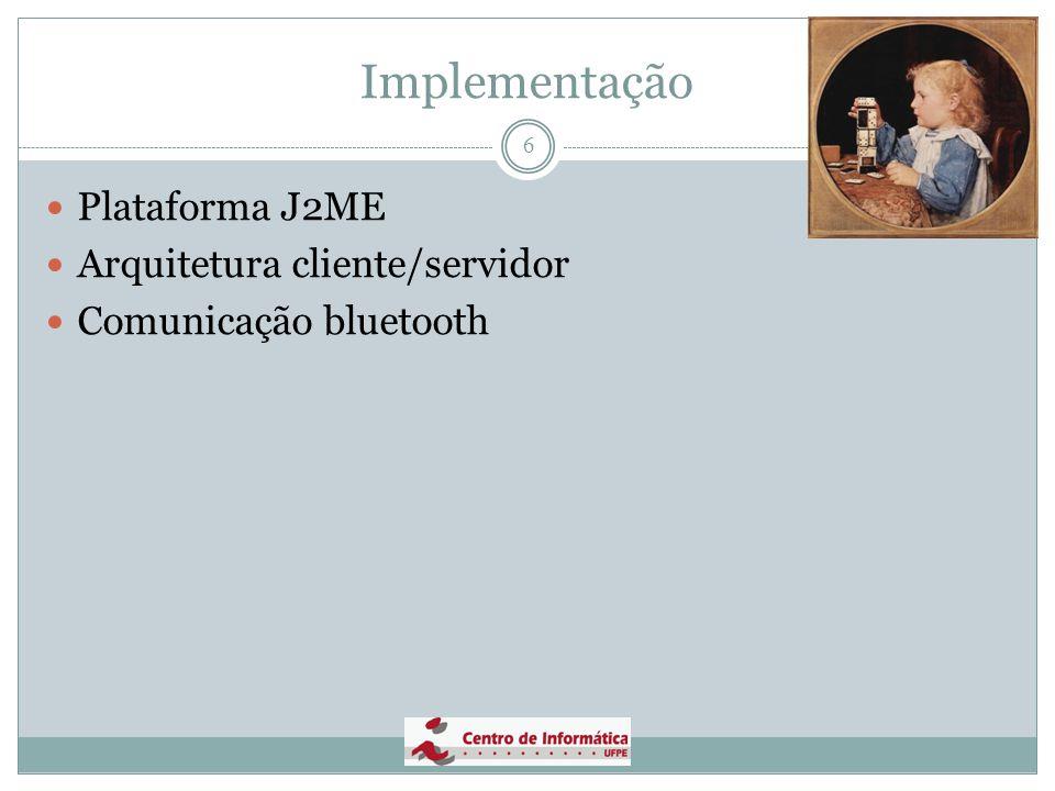 Implementação Plataforma J2ME Arquitetura cliente/servidor
