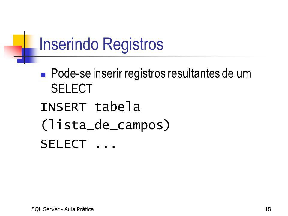 Inserindo Registros Pode-se inserir registros resultantes de um SELECT