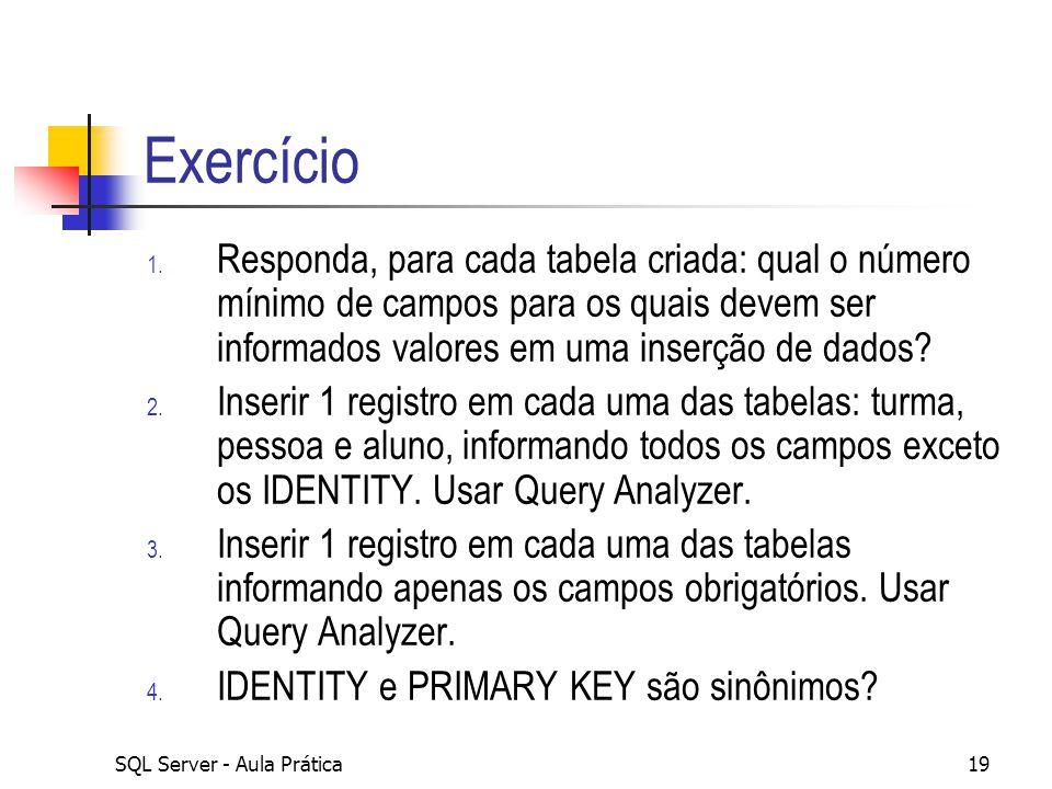 Exercício Responda, para cada tabela criada: qual o número mínimo de campos para os quais devem ser informados valores em uma inserção de dados
