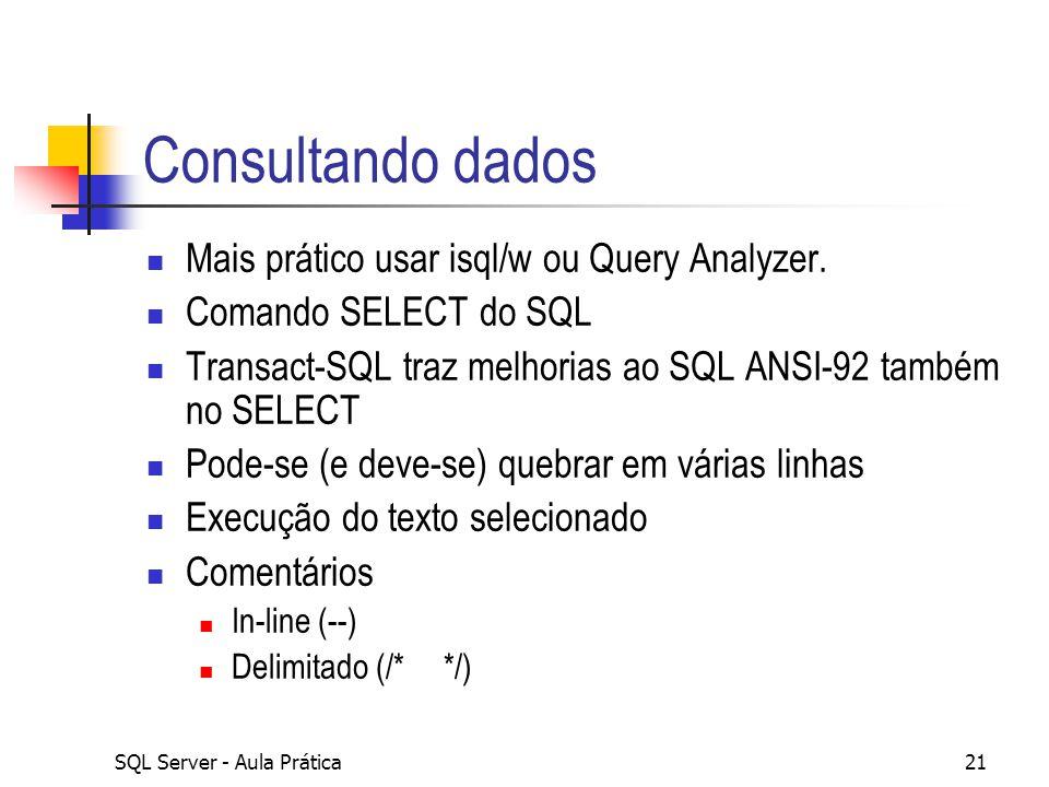 Consultando dados Mais prático usar isql/w ou Query Analyzer.