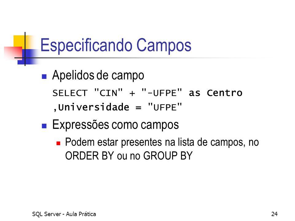 Especificando Campos Apelidos de campo Expressões como campos