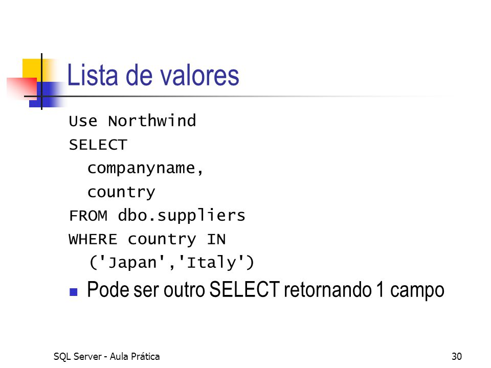 Lista de valores Pode ser outro SELECT retornando 1 campo
