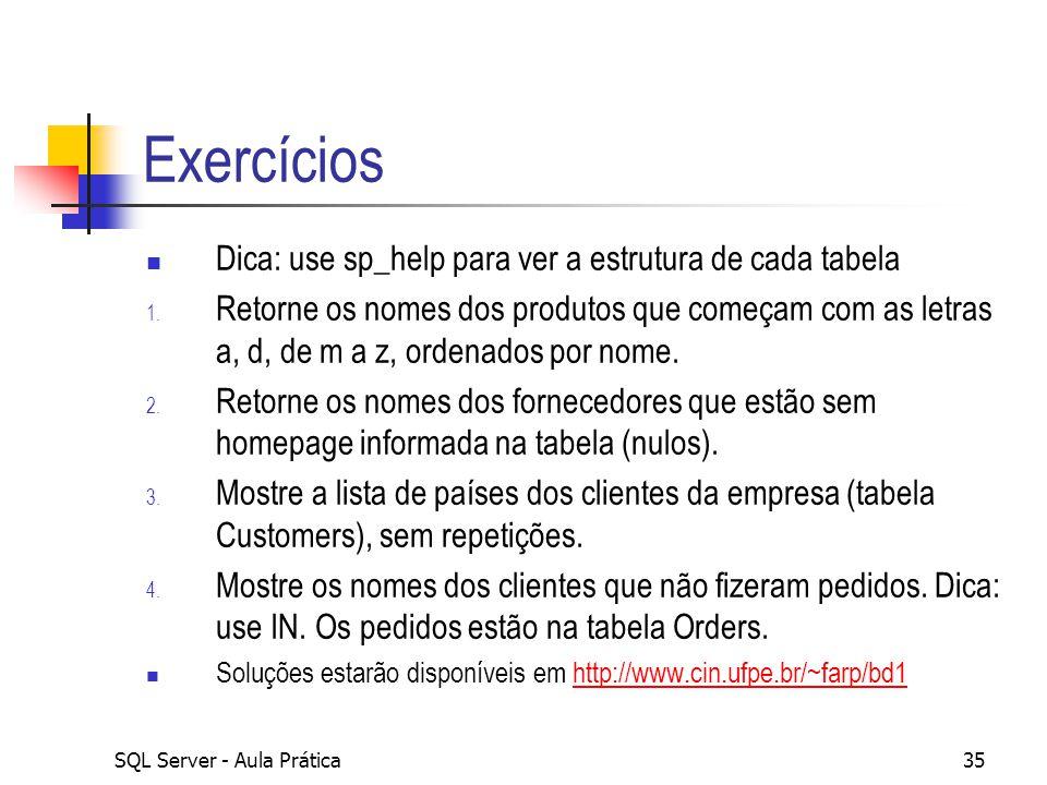 Exercícios Dica: use sp_help para ver a estrutura de cada tabela