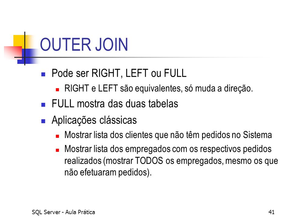 OUTER JOIN Pode ser RIGHT, LEFT ou FULL FULL mostra das duas tabelas