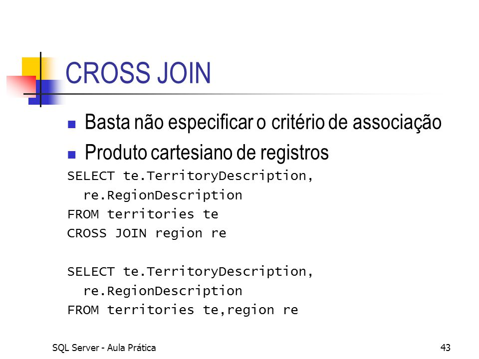 CROSS JOIN Basta não especificar o critério de associação