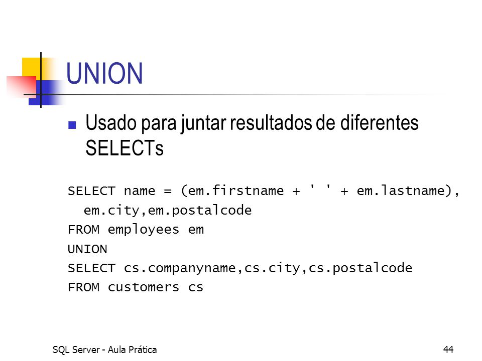 UNION Usado para juntar resultados de diferentes SELECTs