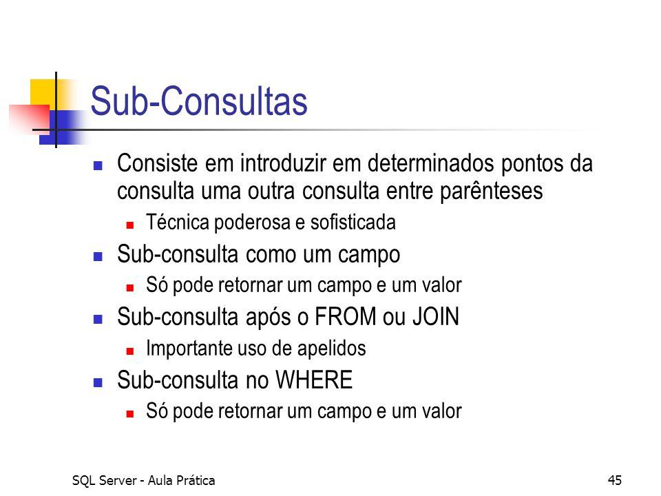 Sub-Consultas Consiste em introduzir em determinados pontos da consulta uma outra consulta entre parênteses.