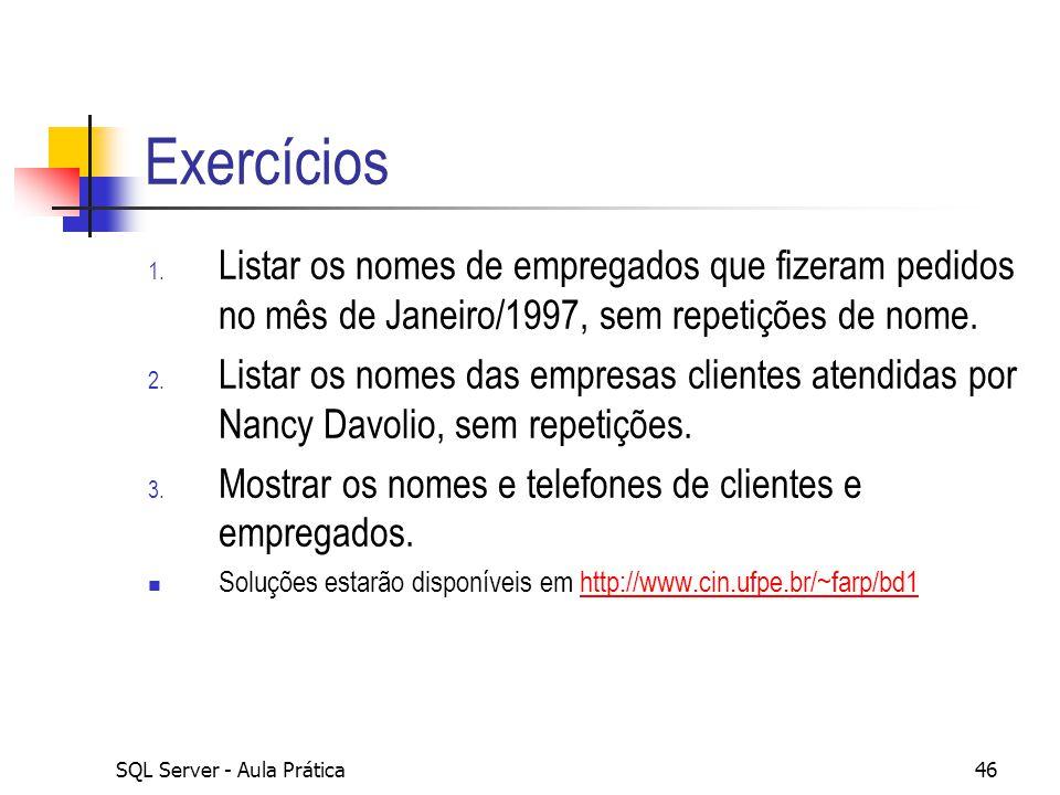 Exercícios Listar os nomes de empregados que fizeram pedidos no mês de Janeiro/1997, sem repetições de nome.