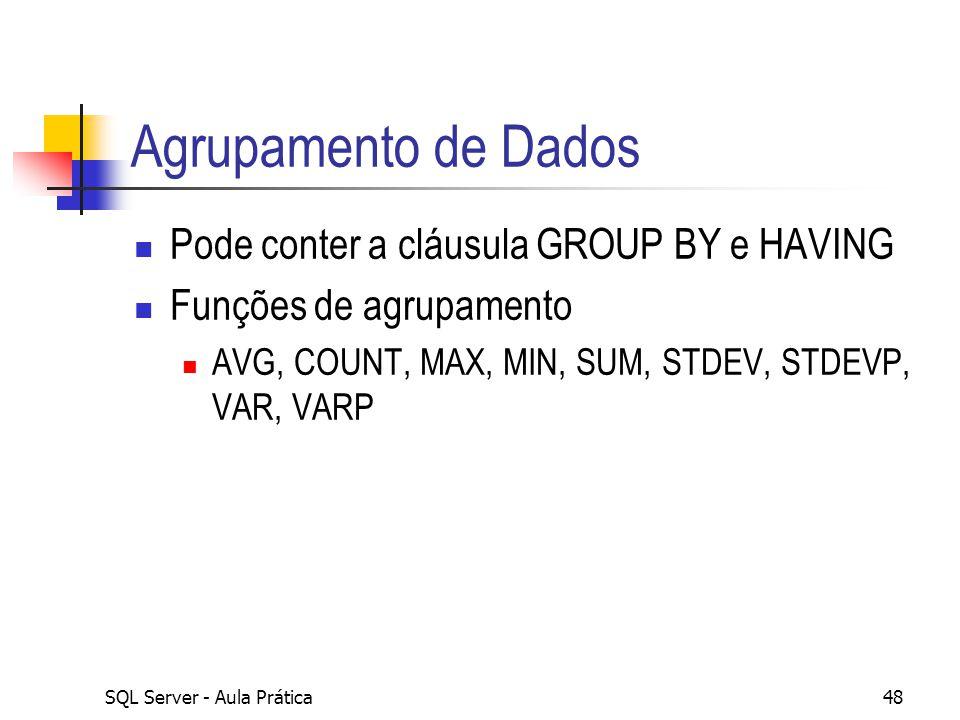 Agrupamento de Dados Pode conter a cláusula GROUP BY e HAVING