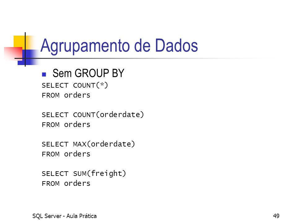 Agrupamento de Dados Sem GROUP BY SELECT COUNT(*) FROM orders