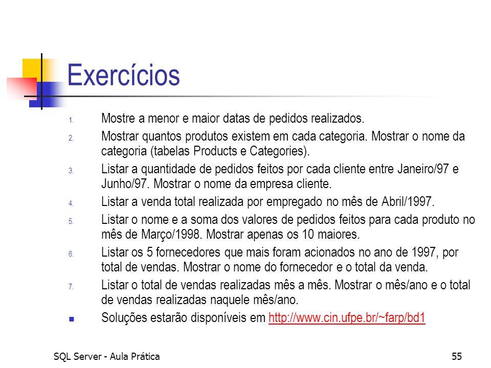 Exercícios Mostre a menor e maior datas de pedidos realizados.