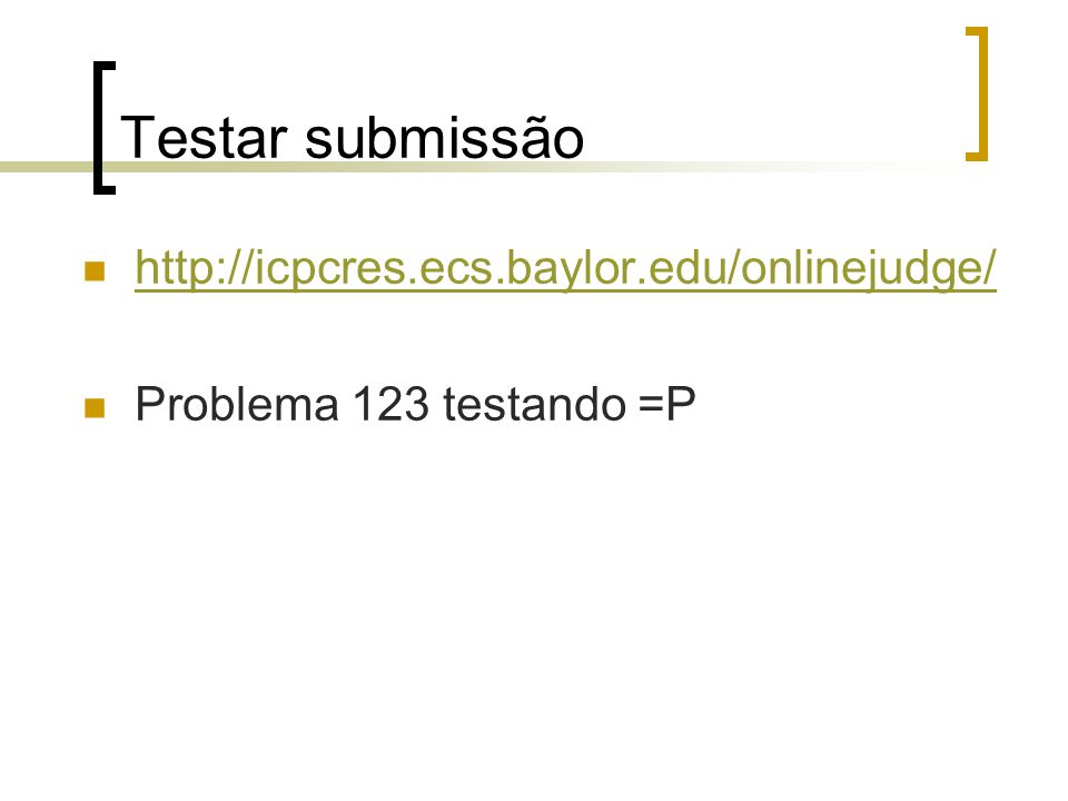 Testar submissão http://icpcres.ecs.baylor.edu/onlinejudge/
