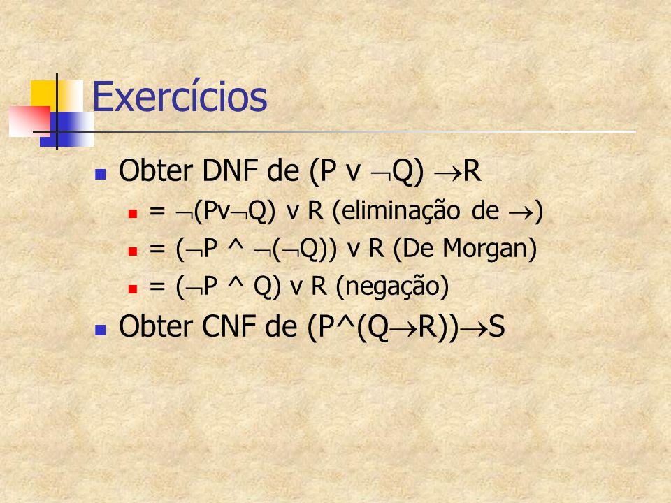 Exercícios Obter DNF de (P v Q) R Obter CNF de (P^(QR))S
