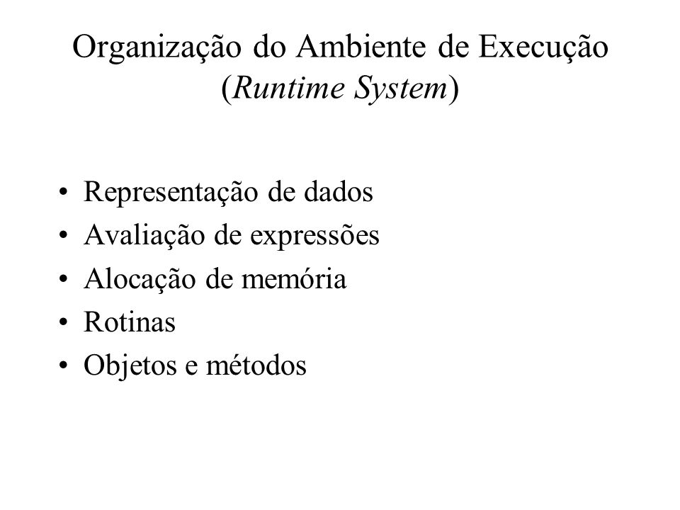 Organização do Ambiente de Execução (Runtime System)