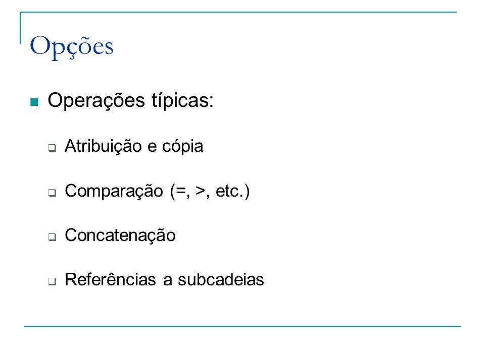 Opções Operações típicas: Atribuição e cópia