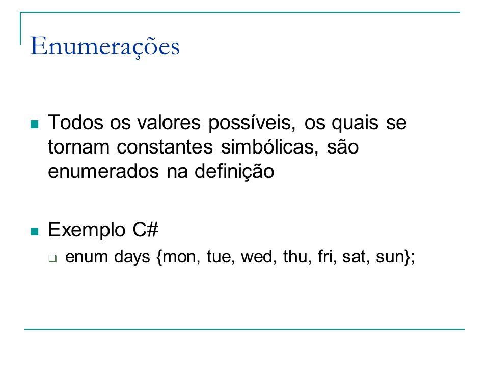 Enumerações Todos os valores possíveis, os quais se tornam constantes simbólicas, são enumerados na definição.