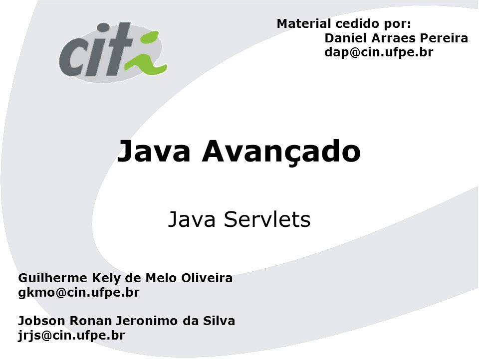 Java Avançado Java Servlets Material cedido por: Daniel Arraes Pereira