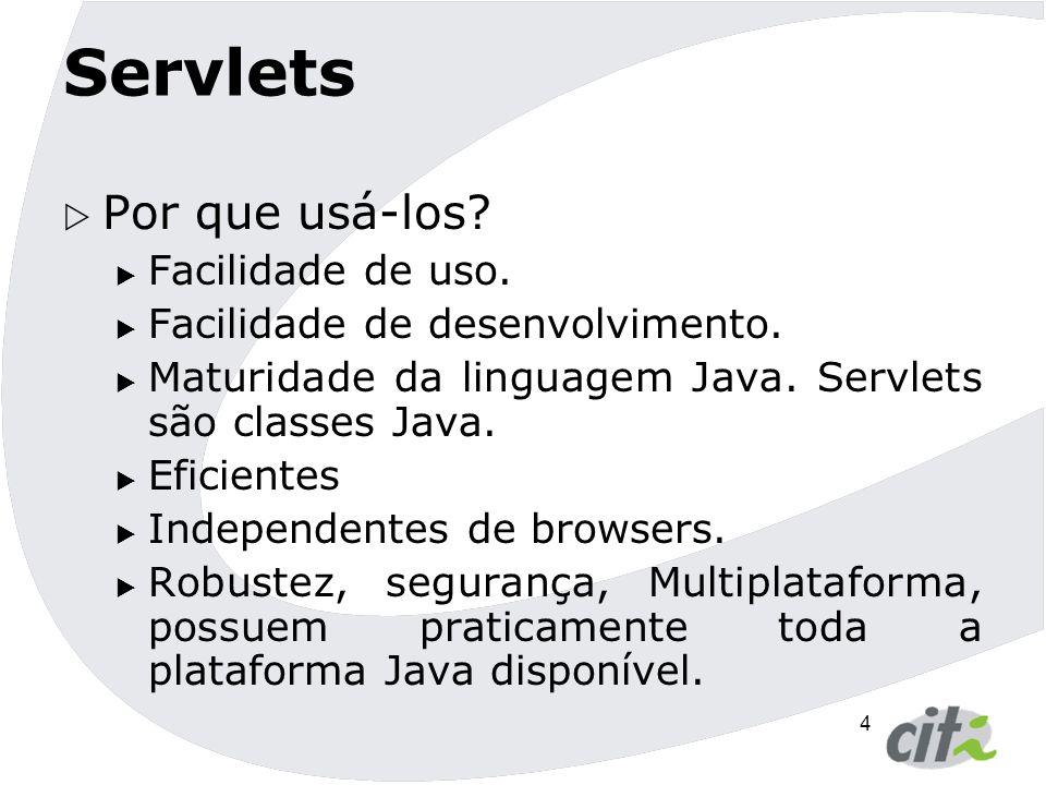 Servlets Por que usá-los Facilidade de uso.