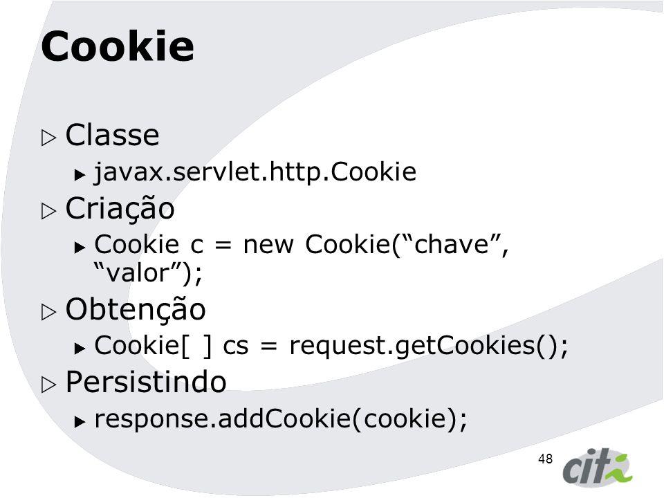 Cookie Classe Criação Obtenção Persistindo javax.servlet.http.Cookie