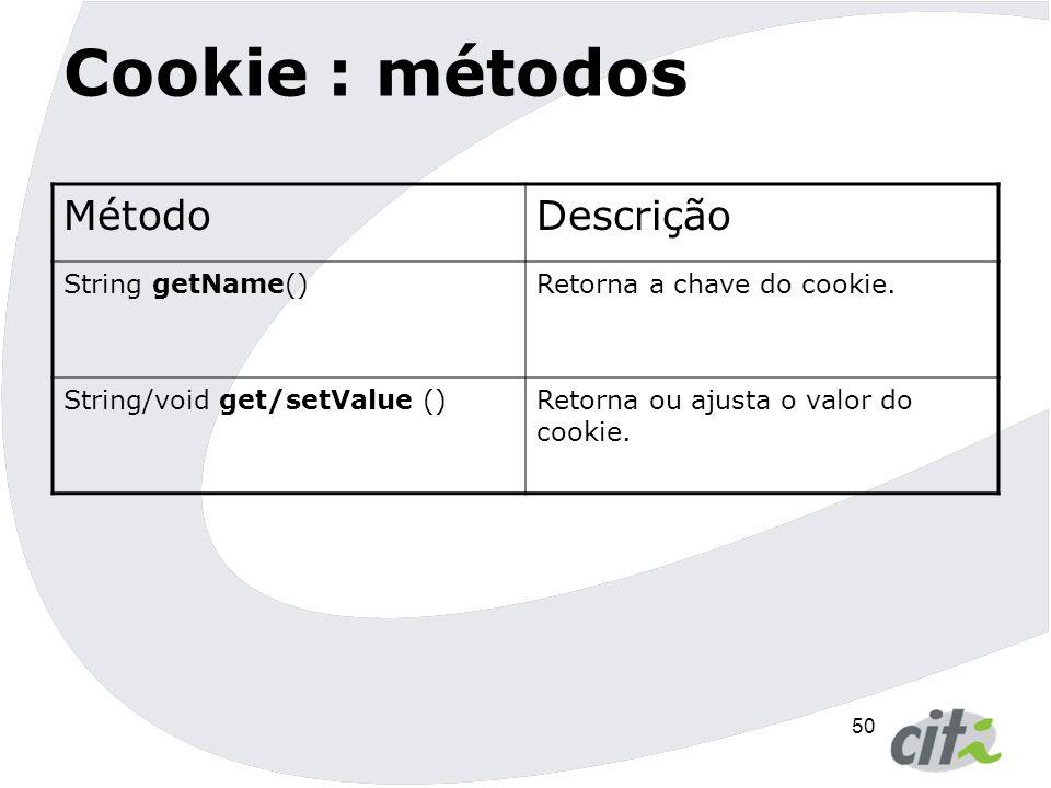 Cookie : métodos Método Descrição String getName()