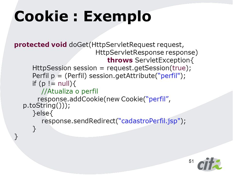 Cookie : Exemplo protected void doGet(HttpServletRequest request,