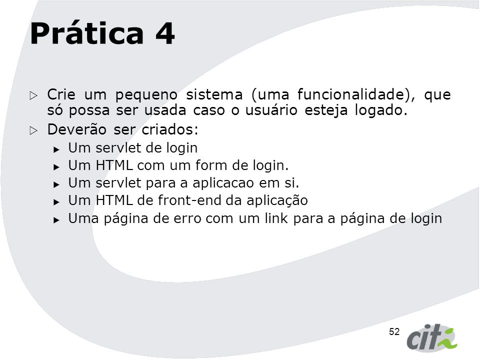 Prática 4 Crie um pequeno sistema (uma funcionalidade), que só possa ser usada caso o usuário esteja logado.