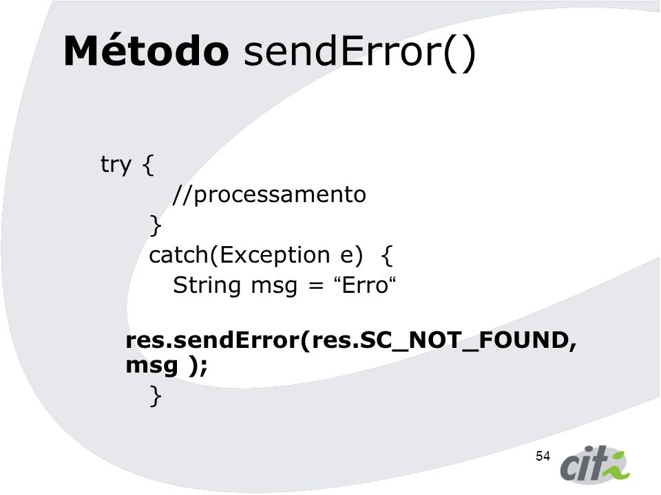 Método sendError() try { //processamento } catch(Exception e) {