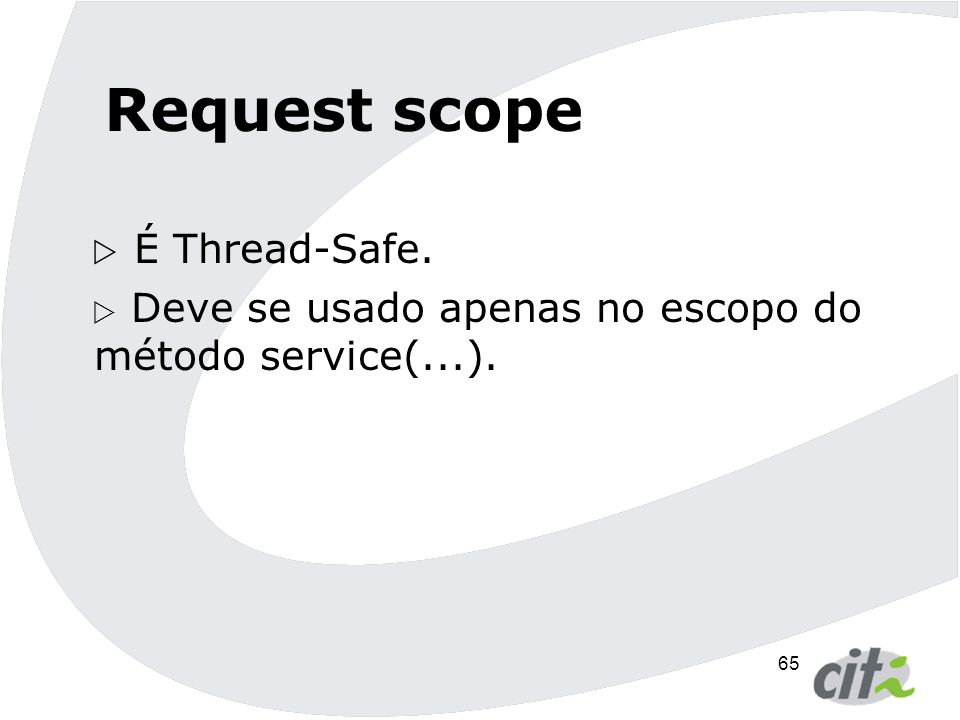 Request scope É Thread-Safe.
