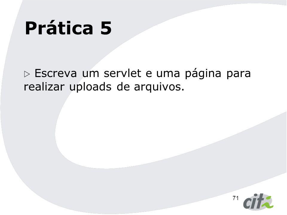 Prática 5 Escreva um servlet e uma página para realizar uploads de arquivos.