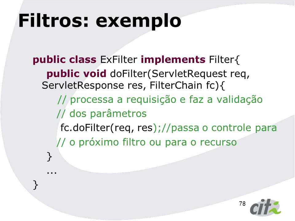 Filtros: exemplo public class ExFilter implements Filter{